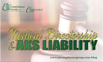 Medical Directorship and AKS Liability - PT Compliance Group