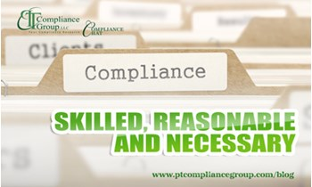 Skilled, Reasonable and Necessary -PT Compliance Group