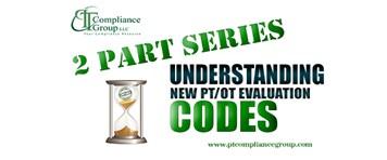 Understanding New PT/OT Evaluation Codes: 2 Part Series