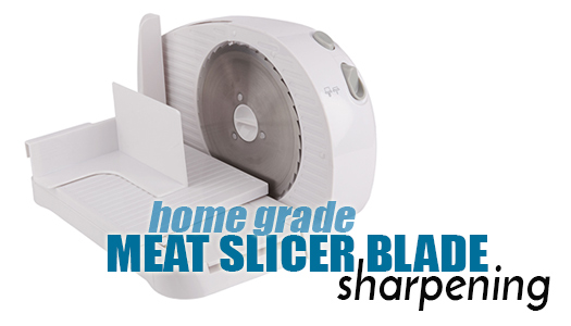 Meat Slicer Blade (home grade) Sharpening